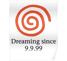 Dreaming since 9.9.99 Poster