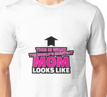 This is what the world's greatest mom looks like Unisex T-Shirt