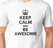 Keep calm and be awesome Unisex T-Shirt