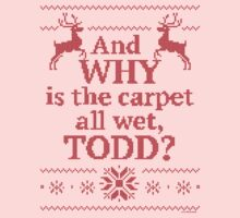 """Christmas Vacation """"And WHY is the carpet all wet, TODD?""""- Red Ink One Piece - Short Sleeve"""