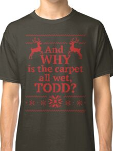 """Christmas Vacation """"And WHY is the carpet all wet, TODD?""""- Red Ink Classic T-Shirt"""