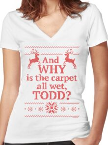"Christmas Vacation ""And WHY is the carpet all wet, TODD?""- Red Ink Women's Fitted V-Neck T-Shirt"