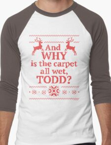 """Christmas Vacation """"And WHY is the carpet all wet, TODD?""""- Red Ink Men's Baseball ¾ T-Shirt"""