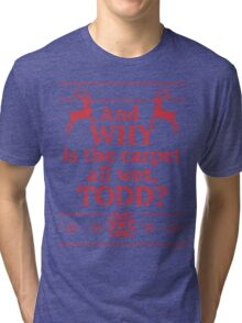 "Christmas Vacation ""And WHY is the carpet all wet, TODD?""- Red Ink Tri-blend T-Shirt"
