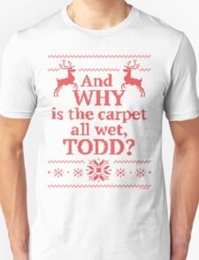 "Christmas Vacation ""And WHY is the carpet all wet, TODD?""- Red Ink Unisex T-Shirt"