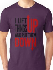 I Lift Things up Funny Gym Rat Unisex T-Shirt