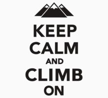 Keep calm climb on mountains T-Shirt