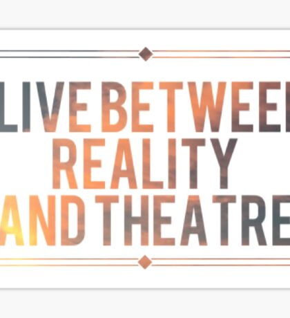 Theatre is My Reality Sticker