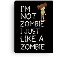 I am not a zombie Just like zombies Canvas Print