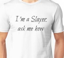 I'm a Slayer ask me how - Buffy Unisex T-Shirt