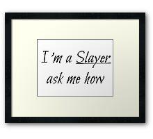 I'm a Slayer ask me how - Buffy Framed Print