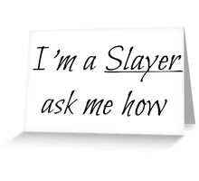 I'm a Slayer ask me how - Buffy Greeting Card