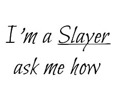 I'm a Slayer ask me how - Buffy Photographic Print