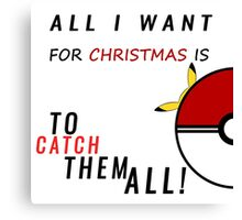 All i want for christmas is to catch them all ! Canvas Print