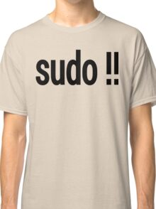 sudo !! - Run the last command as superuser Classic T-Shirt
