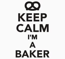 Keep calm I'm a Baker by Designzz
