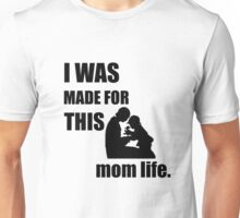 I was made for this Mom LIfe Unisex T-Shirt
