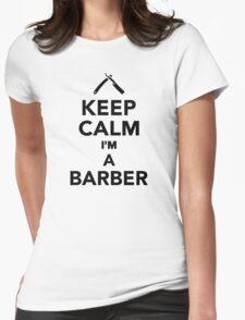 Keep calm I'm a Barber Womens Fitted T-Shirt