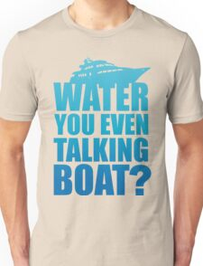 Water You Even Talking Boat vacation Mode Unisex T-Shirt