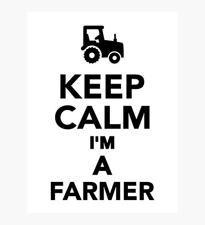 Keep calm I'm a Farmer Photographic Print