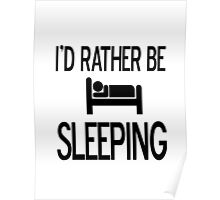 I would rather be sleeping Poster