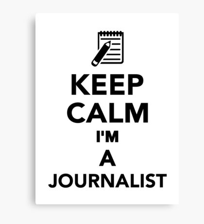 Keep calm I'm a Journalist Canvas Print