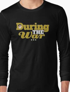 During The War Funny Uncle Albert Quote Long Sleeve T-Shirt