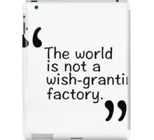 The world is not a wish-granting factory. iPad Case/Skin