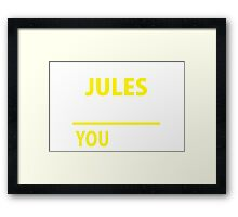 It's A JULES thing, you wouldn't understand !! Framed Print