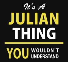 It's A JULIAN thing, you wouldn't understand !! by satro