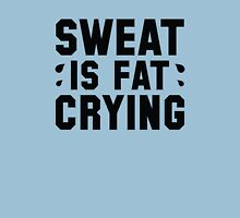 Sweat Is Fat Crying Unisex T-Shirt