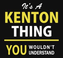 It's A KENTON thing, you wouldn't understand !! by satro