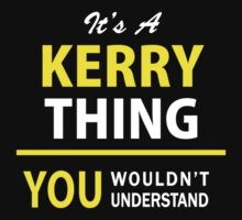 It's A KERRY thing, you wouldn't understand !! T-Shirt