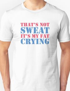 That's Not Sweat It's My Fat Crying Unisex T-Shirt