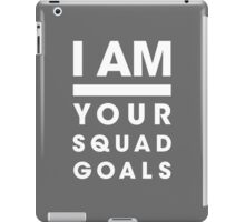 I AM Your Squad Goals / Confidence poster and gifts iPad Case/Skin
