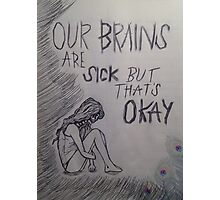 """""""Our Brains Are Sick But That's Okay"""" Photographic Print"""