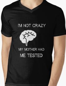 My mother had me tested, not crazy Mens V-Neck T-Shirt