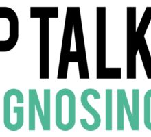Keep Talking, I'm Diagnosing you Psychology Humor Sticker