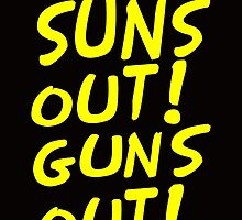 SUNS OUT! GUNS OUT! by smrdesign