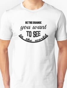 Inspirational and Motivational Saying Be The Change  Unisex T-Shirt