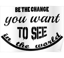 Inspirational and Motivational Saying Be The Change  Poster