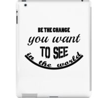 Inspirational and Motivational Saying Be The Change  iPad Case/Skin