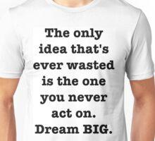"""Act On Your Ideas"" Dream BIG Design Unisex T-Shirt"
