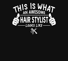 This Is What An Awesome Hair Stylist Looks Like Unisex T-Shirt