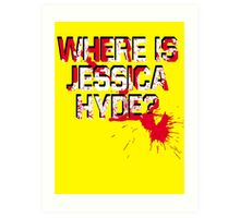 Where is Jessica Hyde? Art Print