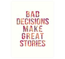 Bad decisions make great stories Art Print