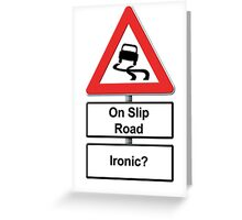 Slippy on the slip road - Ironic or Not? Greeting Card
