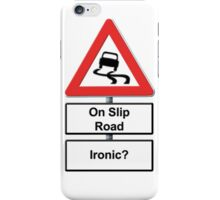Slippy on the slip road - Ironic or Not? iPhone Case/Skin