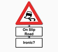 Slippy on the slip road - Ironic or Not? Unisex T-Shirt
