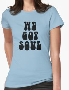 we got soul Womens Fitted T-Shirt